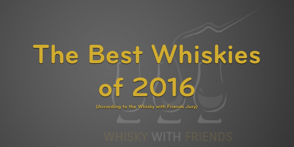 My list of the Best Whiskies of 2016