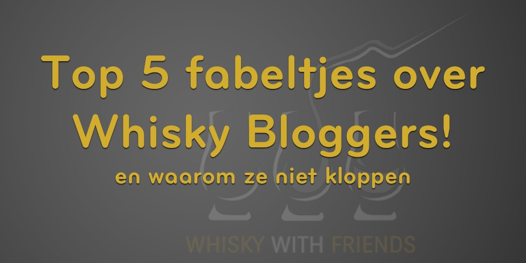 Top 5 Fabeltjes over Whisky Bloggers